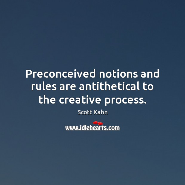Preconceived notions and rules are antithetical to the creative process. Image