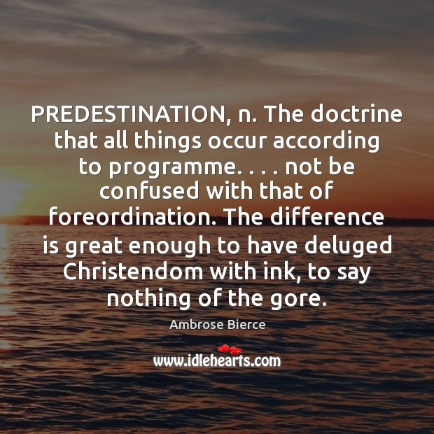 Image, PREDESTINATION, n. The doctrine that all things occur according to programme. . . . not