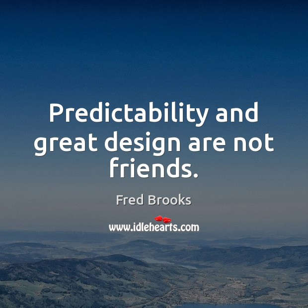 Predictability and great design are not friends. Image