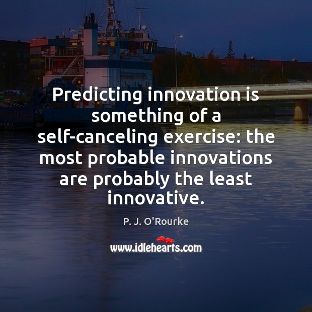 Predicting innovation is something of a self-canceling exercise: the most probable innovations Innovation Quotes Image
