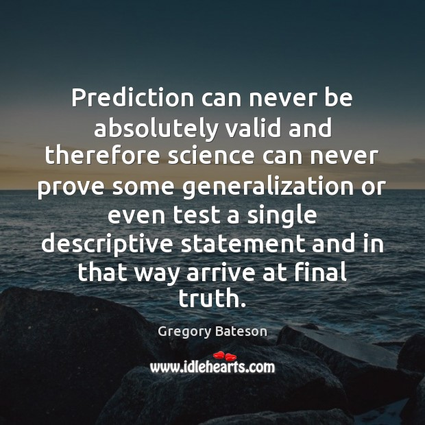 Prediction can never be absolutely valid and therefore science can never prove Image