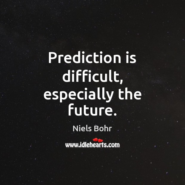 Prediction is difficult, especially the future. Image