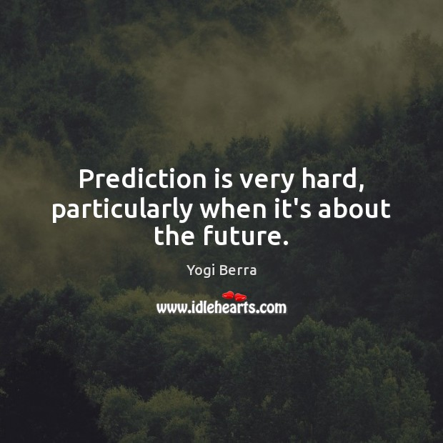 Prediction is very hard, particularly when it's about the future. Image