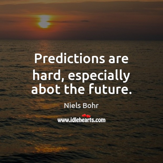 Predictions are hard, especially abot the future. Image