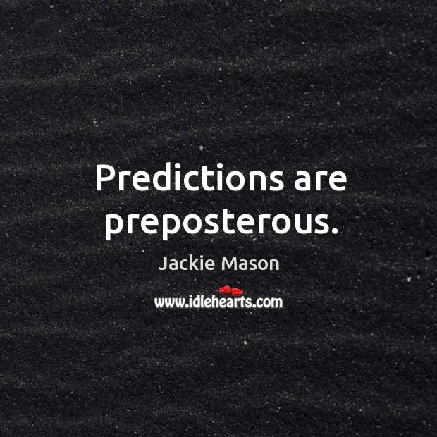 Image, Predictions are preposterous.