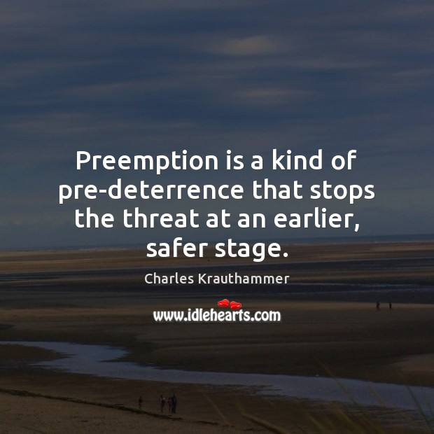 Preemption is a kind of pre-deterrence that stops the threat at an earlier, safer stage. Image