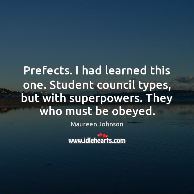 Prefects. I had learned this one. Student council types, but with superpowers. Image