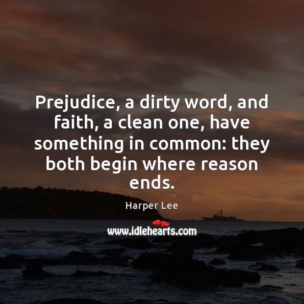 Prejudice, a dirty word, and faith, a clean one, have something in Harper Lee Picture Quote