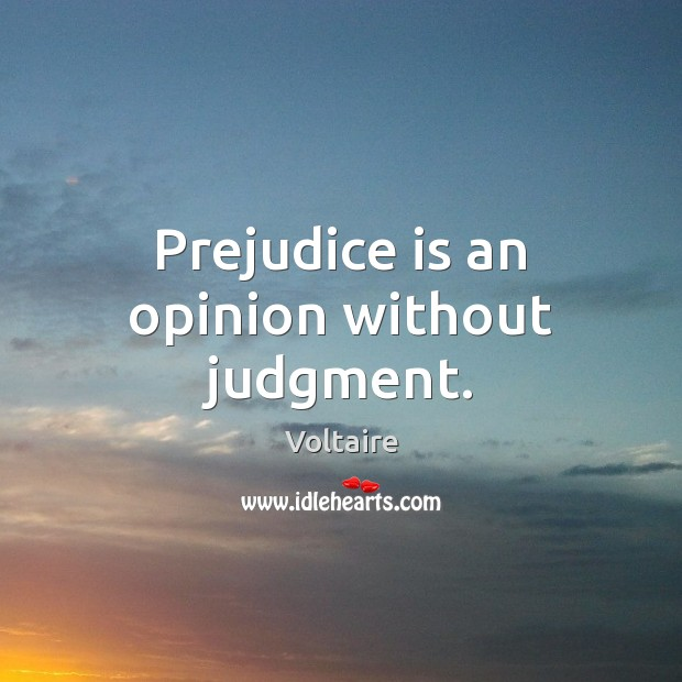 Image, Prejudice is an opinion without judgment.