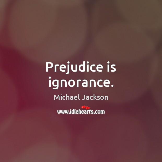 Prejudice is ignorance. Image