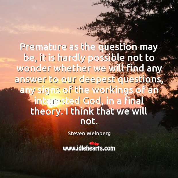 Premature as the question may be, it is hardly possible not to Steven Weinberg Picture Quote