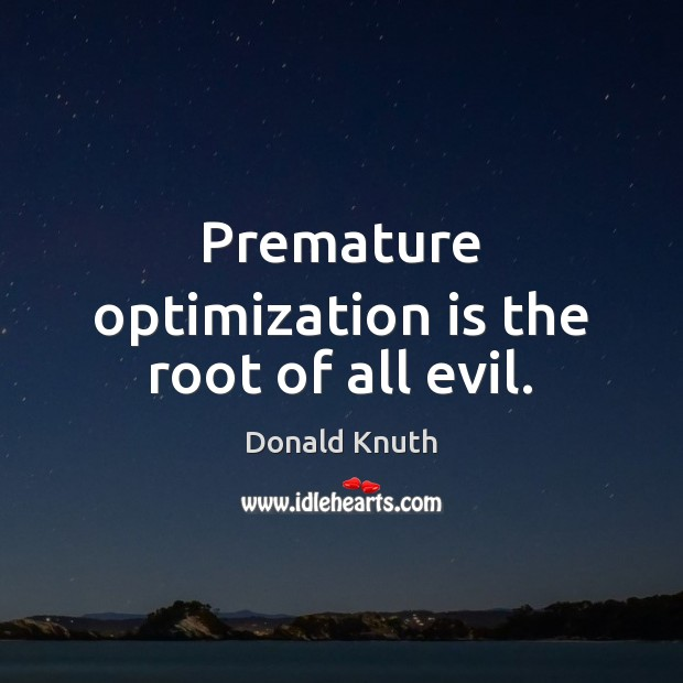 Premature optimization is the root of all evil. Donald Knuth Picture Quote