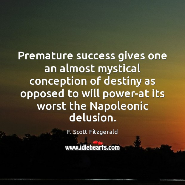 Premature success gives one an almost mystical conception of destiny as opposed Will Power Quotes Image