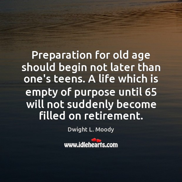 Image, Preparation for old age should begin not later than one's teens. A