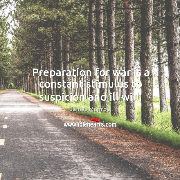 Preparation for war is a constant stimulus to suspicion and ill will. Image