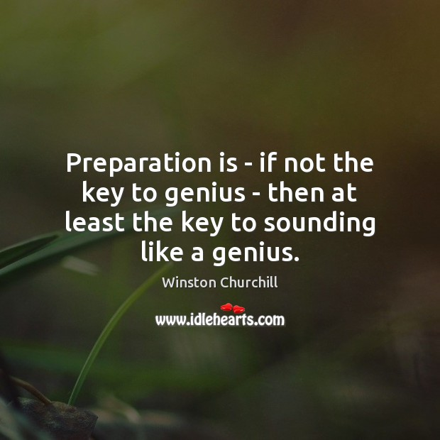 Preparation is – if not the key to genius – then at Image
