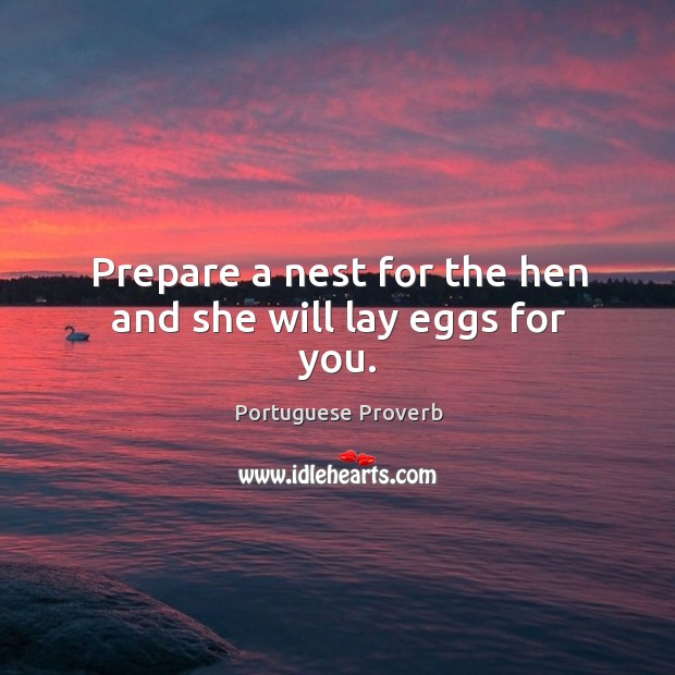Prepare a nest for the hen and she will lay eggs for you. Image
