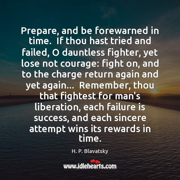 Prepare, and be forewarned in time.  If thou hast tried and failed, H. P. Blavatsky Picture Quote