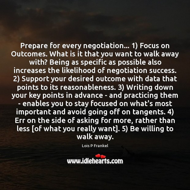 Image, Prepare for every negotiation… 1) Focus on Outcomes. What is it that you