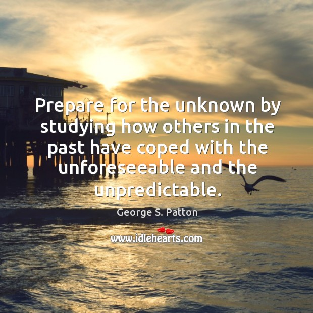 Image, Prepare for the unknown by studying how others in the past have coped with the unforeseeable and the unpredictable.