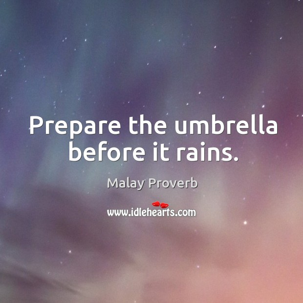 Prepare the umbrella before it rains. Malay Proverbs Image
