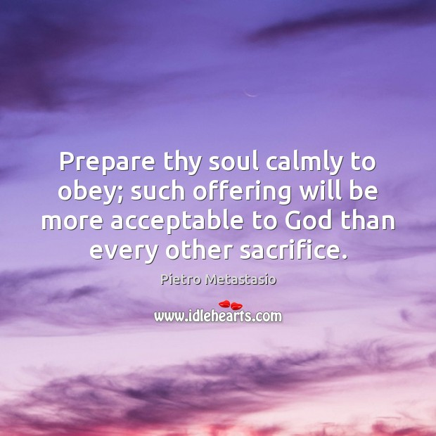 Prepare thy soul calmly to obey; such offering will be more acceptable Image