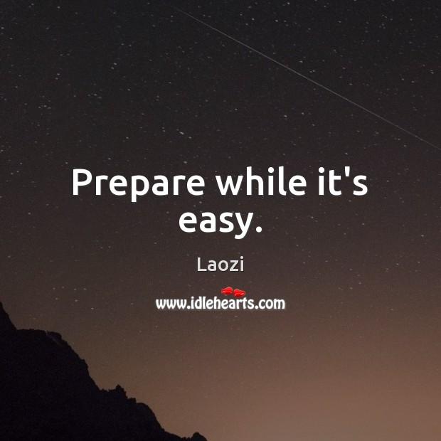 Prepare while it's easy. Image