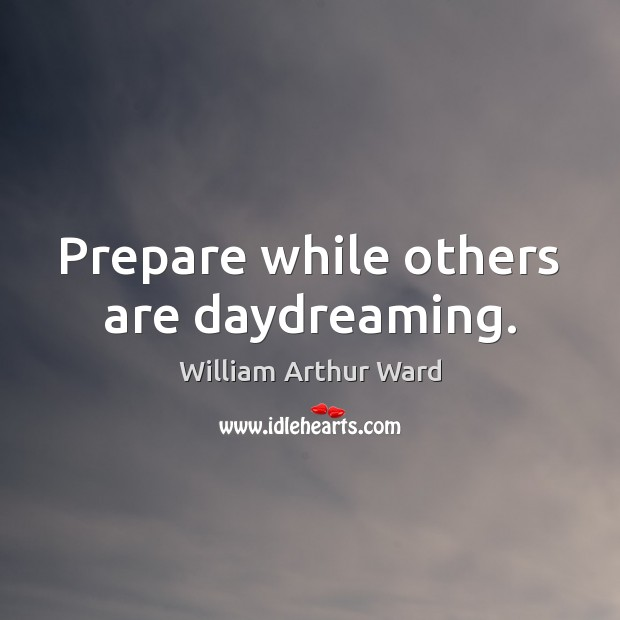 Image, Prepare while others are daydreaming.