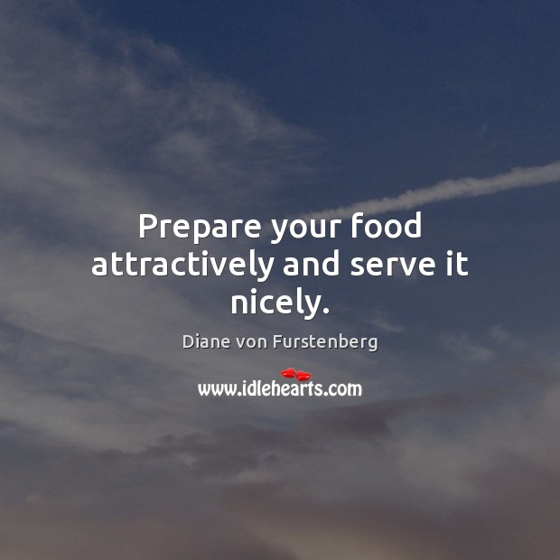 Prepare your food attractively and serve it nicely. Image