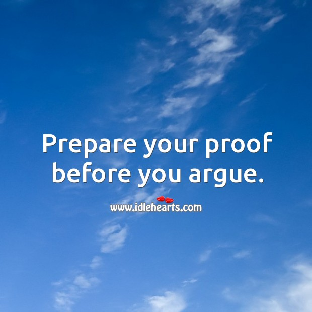 Prepare your proof before you argue. Image