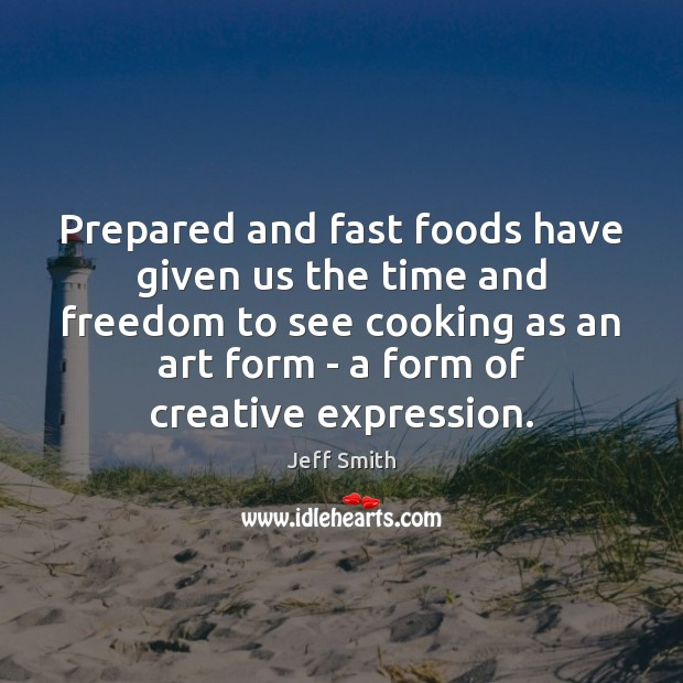 Image, Prepared and fast foods have given us the time and freedom to
