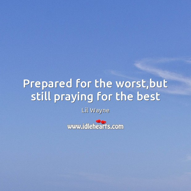 Image, Prepared for the worst,but still praying for the best