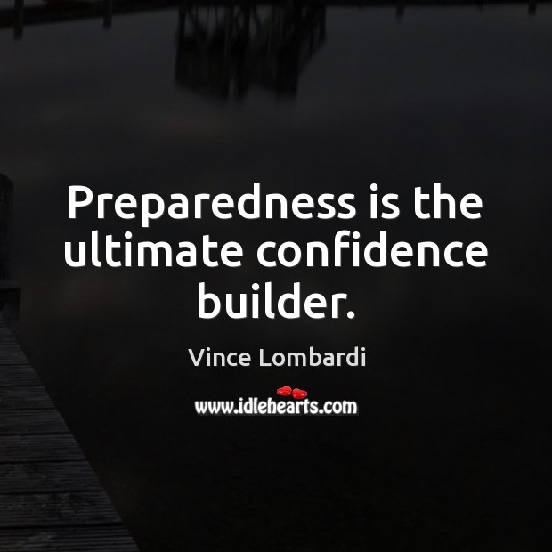 Image, Preparedness is the ultimate confidence builder.