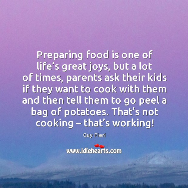 Image, Preparing food is one of life's great joys, but a lot of times, parents ask their kids if