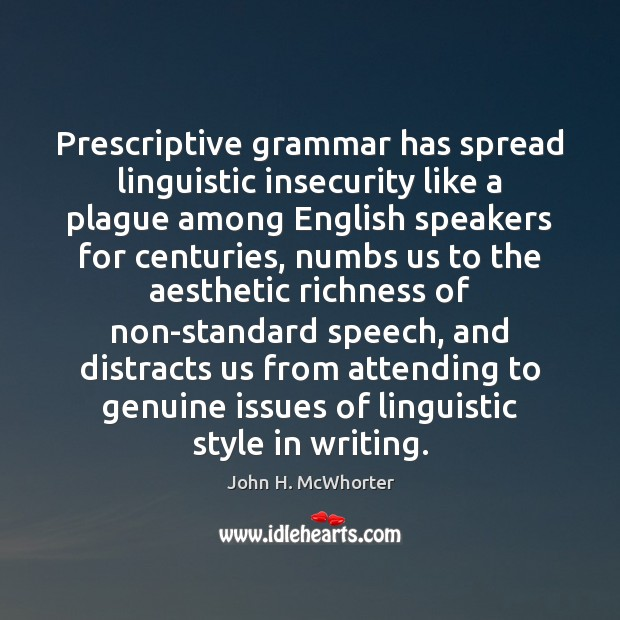 Prescriptive grammar has spread linguistic insecurity like a plague among English speakers Image