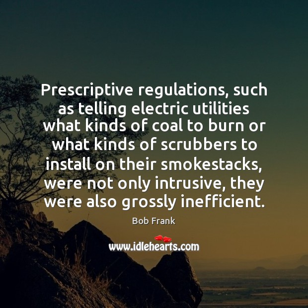 Image, Prescriptive regulations, such as telling electric utilities what kinds of coal to