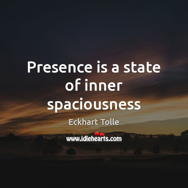 Presence is a state of inner spaciousness Image
