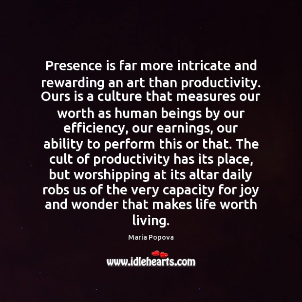 Presence is far more intricate and rewarding an art than productivity. Ours Image