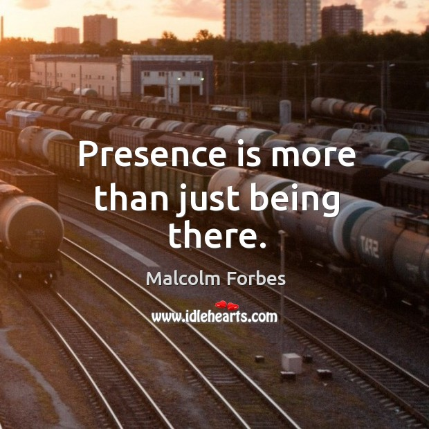 Presence is more than just being there. Image