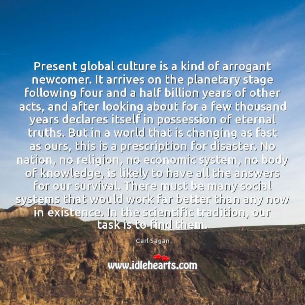 Image, Present global culture is a kind of arrogant newcomer. It arrives on