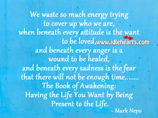 We Waste So Much Energy Trying To Cover Up Who We Are.