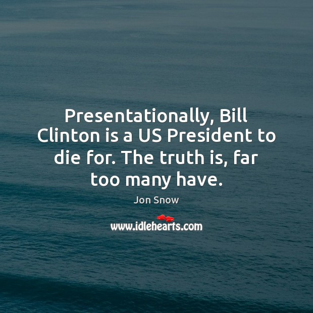Presentationally, Bill Clinton is a US President to die for. The truth Image