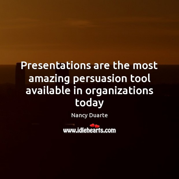 Presentations are the most amazing persuasion tool available in organizations today Nancy Duarte Picture Quote