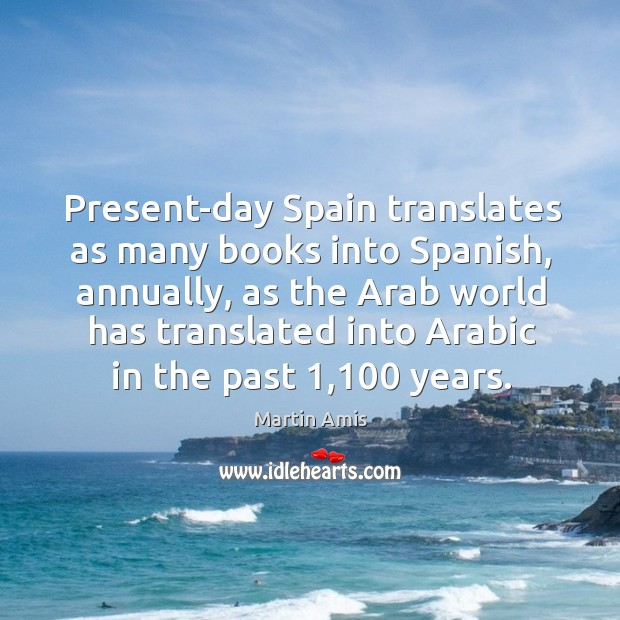Image, Present-day Spain translates as many books into Spanish, annually, as the Arab