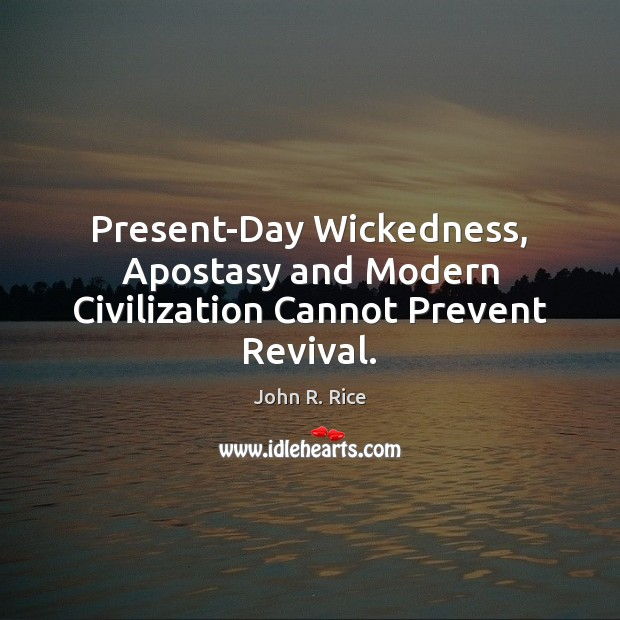 Image, Present-Day Wickedness, Apostasy and Modern Civilization Cannot Prevent Revival.