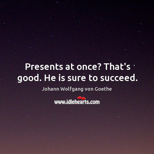 Presents at once? That's good. He is sure to succeed. Image