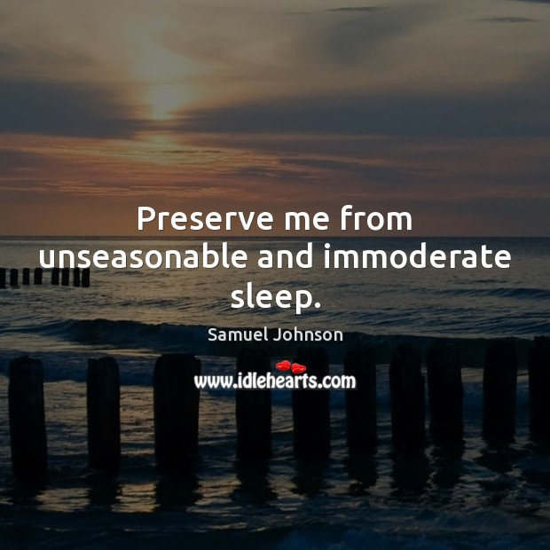Preserve me from unseasonable and immoderate sleep. Image