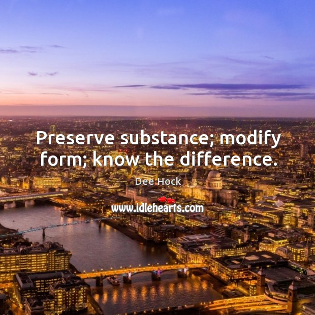 Preserve substance; modify form; know the difference. Image