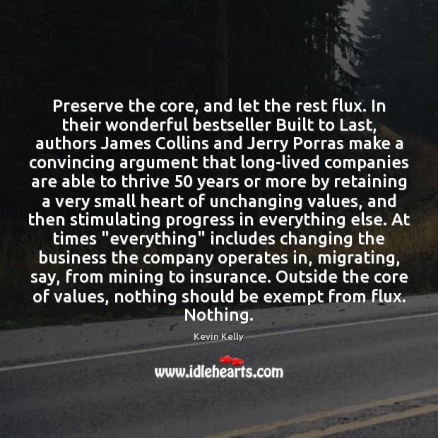 Preserve the core, and let the rest flux. In their wonderful bestseller Kevin Kelly Picture Quote