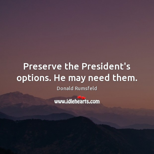 Image, Preserve the President's options. He may need them.